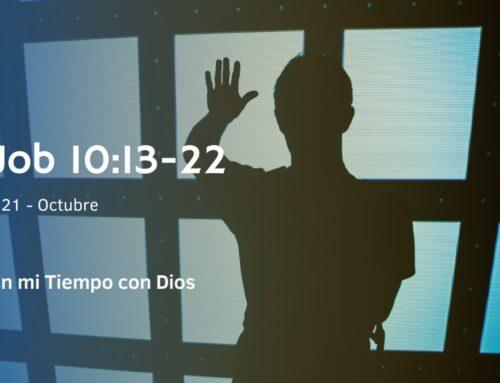 En mi tiempo con Dios de hoy. Job 10: 13- 22